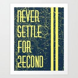 Never Settle For 2econd Art Print