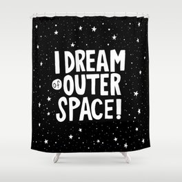 I Dream of Outer Space Shower Curtain