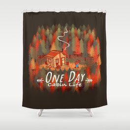 One Day, Cabin Life Shower Curtain