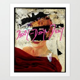 DENY DENY DENY Art Print
