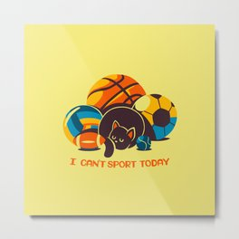I Can't Sports Today Metal Print