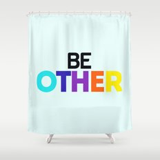 Be Other Shower Curtain