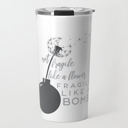 Not Fragile Like A Flower Travel Mug