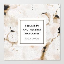 I believe in another life I was coffee Canvas Print