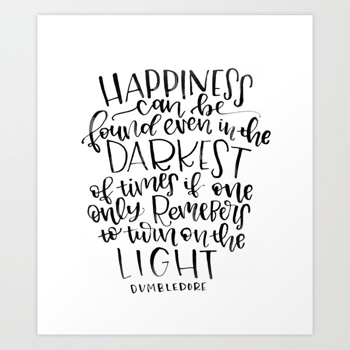 3965fee15 Happiness can be found even in the Darkest of times if one only remembers  to turn on the light Art Print