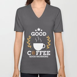 Cute Good Coffee Good Morning for Coffee Addicts Unisex V-Neck