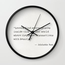 """""""Lovers find secret places inside this violent world where they make transactions  with beauty."""" Wall Clock"""