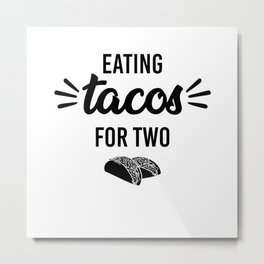Eating tacos for two. Pregnancy announcement maternity shirt Metal Print