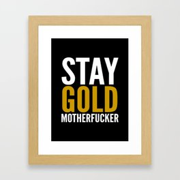 Stay Gold Motherfucker (Black) Framed Art Print