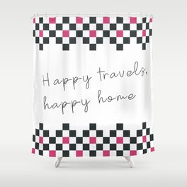 Happy travels, happy home II Shower Curtain