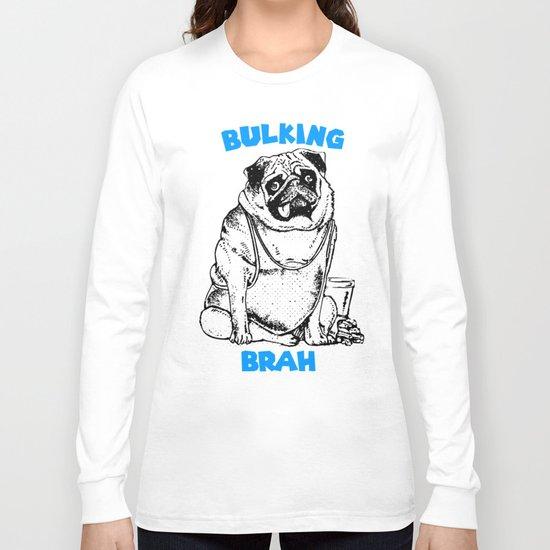 It's ok brah, I'm bulking Long Sleeve T-shirt