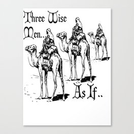 Three Wise Men ... As If  Canvas Print