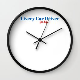 Livery Car Driver for Life Wall Clock