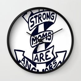Strong moms are anchors Wall Clock