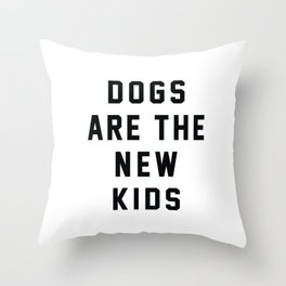 Dogs are the New Kids Throw Pillow