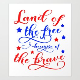 Land of the free because of the brave Art Print