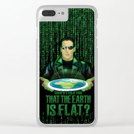 What if the one tell you that the earth is FLAT? Clear iPhone Case