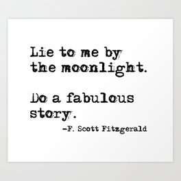 Lie to me by the moonlight - F. Scott Fitzgerald quote Art Print