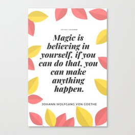 Johann Wolfgang von Goethe Quote   Magic is believing in yourself, Canvas Print