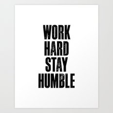 Work Hard Stay Humble Black and White Typography Print Art Print