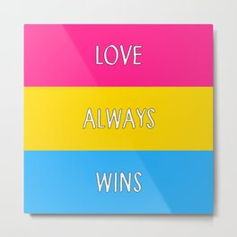 Love Always Wins (Pansexual Flag) Metal Print