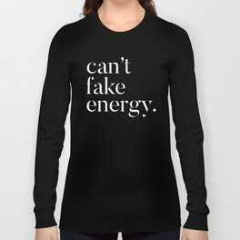 Cant fake energy Long Sleeve T-shirt