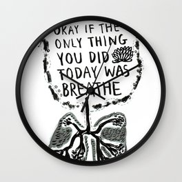 Sometimes It's Okay if the Only Thing You Did Today Was Breathe Wall Clock