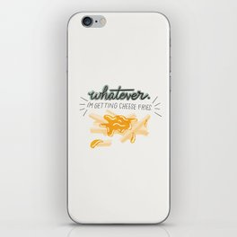 Whatever! I'm Getting Cheese Fries iPhone Skin