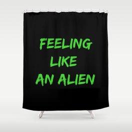 Feeling Like An Alien Shower Curtain