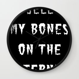 SELL MY BONES ON THE INTERNET (WHITE) Wall Clock