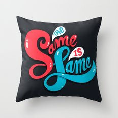 The Same is Lame Throw Pillow