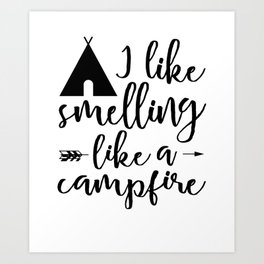 I Like Smelling Like a Campfire for Campers, Glampers, Nature Lovers Art Print