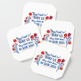 They Didn't Know We Were Seeds Coaster