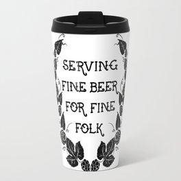 Serving Fine Beer for Fine Folk Travel Mug