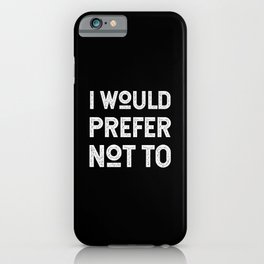 I Would Prefer Not To - Polite Protest Quote from Herman Melville iPhone Case