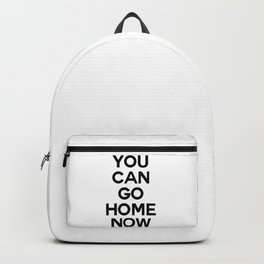 you can go home now Backpack