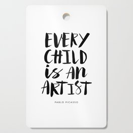 Every Child is an Artist black-white kindergarten nursery kids childrens room wall home decor Cutting Board