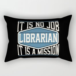 Librarian  - It Is No Job, It Is A Mission Rectangular Pillow