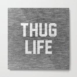 Thug Life - dark Metal Print