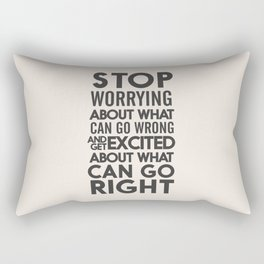 Stop worrying about what can go wrong, get excited about can go right, believe, life, future Rectangular Pillow
