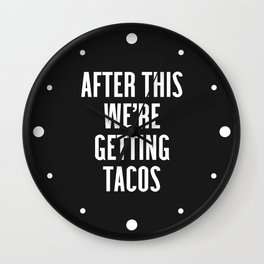 Getting Tacos Funny Quote Wall Clock