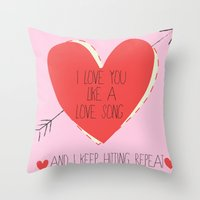 I Love You Like A Love Song  Throw Pillow