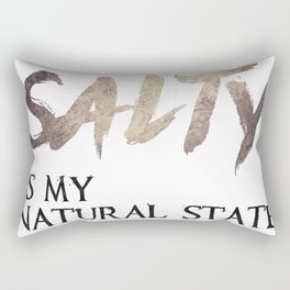 Salty is my natural state. Rectangular Pillow