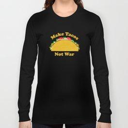 Make Tacos Not War Long Sleeve T-shirt