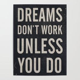 Dreams don't work unless You Do. Quote typography, to inspire, motivate, boost, overcome difficulty Poster