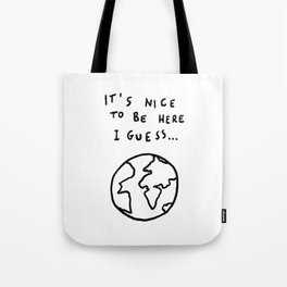 It's nice to be here... Tote Bag