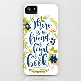 There is no friend as loyal as a book. Ernest Hemingway. iPhone Case