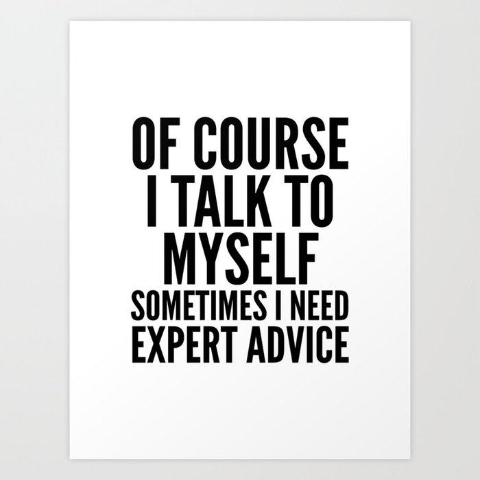 Of Course I Talk To Myself Sometimes I Need Expert Advice Kunstdrucke