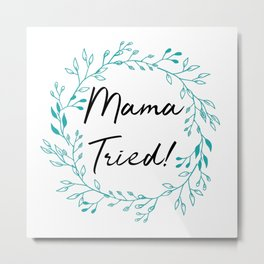 Mama Tried Funny Art Witty Decor A501 Metal Print