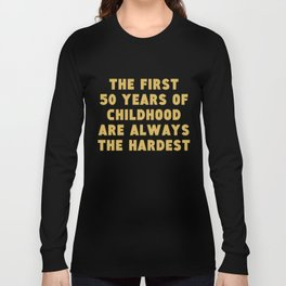 First 50 Years Of Childhood Funny 50th Birthday Long Sleeve T-shirt